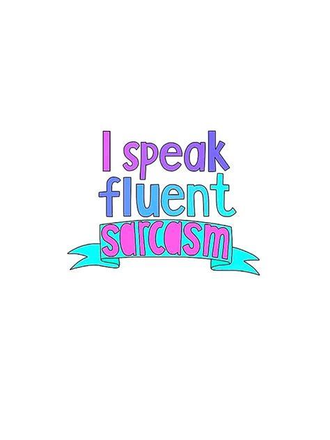 I Speak Fluent Sarcasm quot i speak fluent sarcasm quot stickers by abbyboo686 redbubble