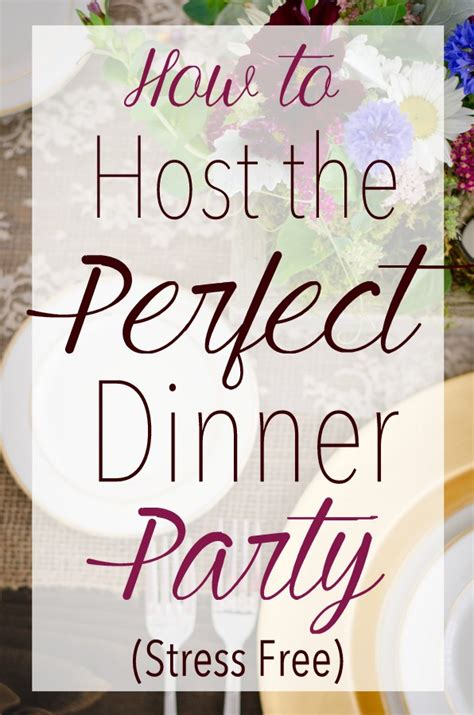 how to host a dinner party how to host the perfect dinner party stress free