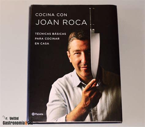 cocina con joan roca gastronom 237 a c 237 a