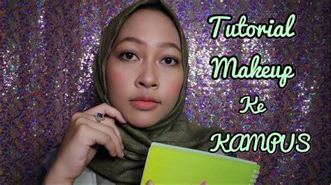 tutorial makeup ke kus tutorial makeup buat ke kus college makeup look