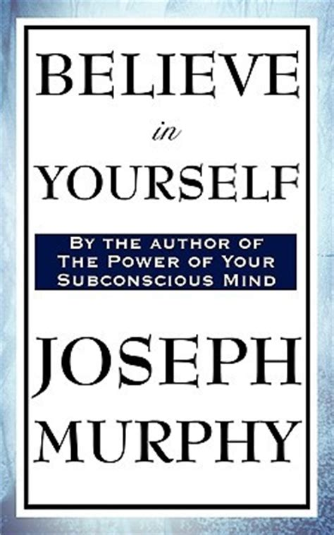 the will to believe books believe in yourself by joseph murphy reviews discussion