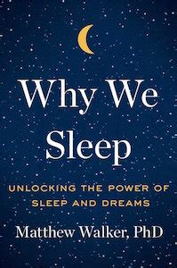 why we sleep the new science of sleep and dreams books why your brain needs to greater magazine