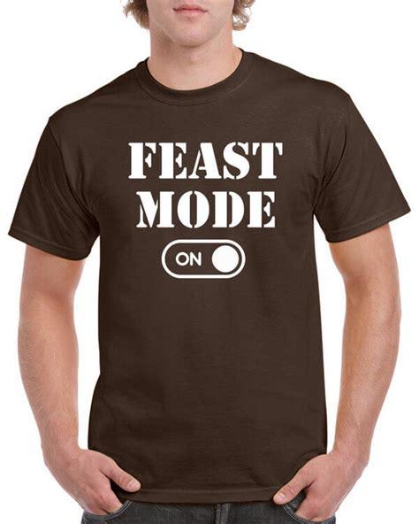 Feast Tshirt 30018 feast mode on t shirt toastertees