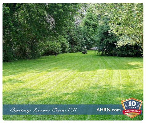 spring lawn care 101 ahrn com
