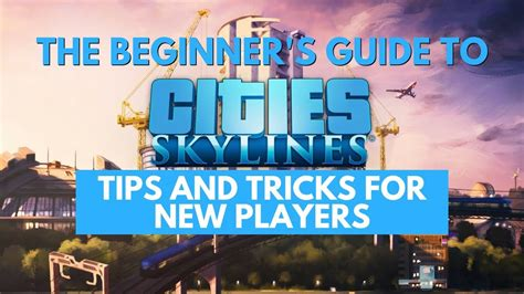 cities skylines guide beginner tips and tricks guide the beginner s guide to cities skylines tips and tricks