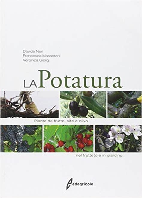 potatura piante da giardino libro la potatura delle piante da giardino