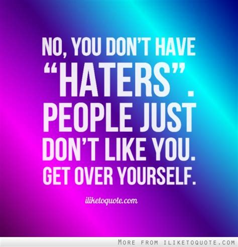 You Don T Get Over It You Just Get Through It Quote - no you don t have haters people just don t like you