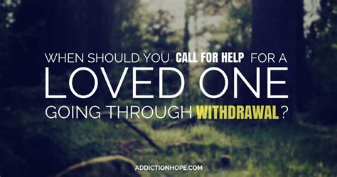 Whats It Called When You Are Detoxing Drugs by Call 911 5 Warning Signs Of Withdrawal From Drugs Or