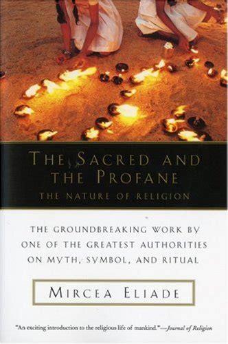 Sacred And Profane reflections on mircea eliade s the sacred and the profane