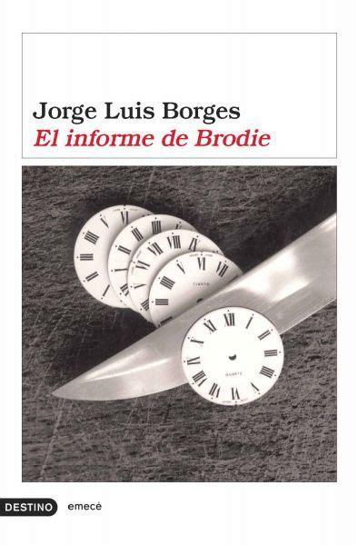 el informe de brodie 8499894429 el informe de brodie borges jorge luis sinopsis del libro rese 241 as criticas opiniones