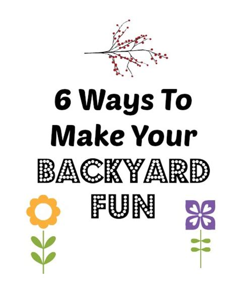how to make your backyard fun 6 backyard fun ideas for family time family focus blog