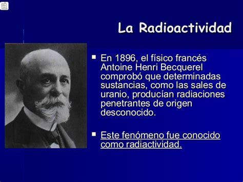 antoine becquerel descubrio la radioactividad del uranio energia atomica o nuclear