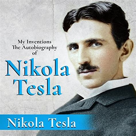 nikola tesla biography amazon my inventions the autobiography of nikola tesla audiobook
