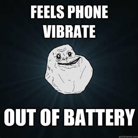 Phone Sex Meme - feels phone vibrate out of battery forever alone quickmeme