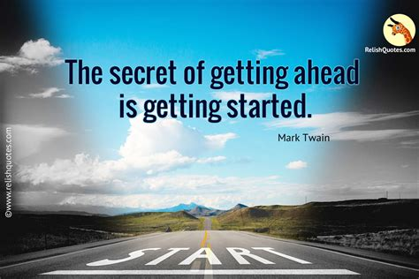 Of Getting by The Secret Of Getting Ahead Is Getting Started Relishquotes
