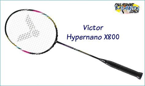 Raket Victor Hypernano X 800 victor hypernano x 800 badminton racket review