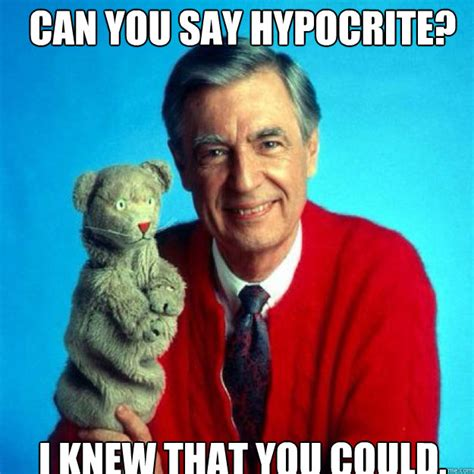Hypocrite Meme - can you say hypocrite i knew that you could misc