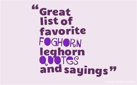 10 Of My Favorite Quotes by The Gallery For Gt Foghorn Leghorn Quotes