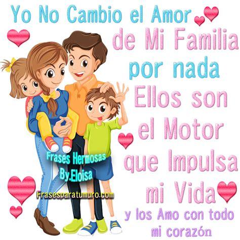 imágenes de amor para mi familia frasesparatumuro com yo no cambio el amor de mi familia