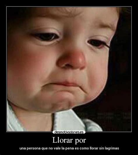 imagenes sin llorar llorar por desmotivaciones