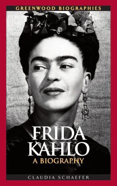 frida kahlo quick biography frida kahlo a biography by claudia schaefer hardcover