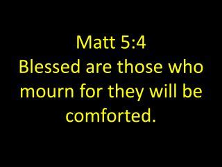 blessed are they who mourn for they will be comforted ppt blessed are they that mourn for they shall be