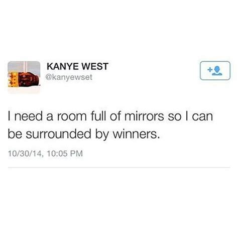 i need a room i need a room of mirrors so i can be surrounded by winners