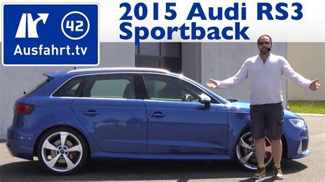 Kaufberatung Audi A3 Sportback by 2015 Audi Rs3 Sportback Kaufberatung Test Review Youtube