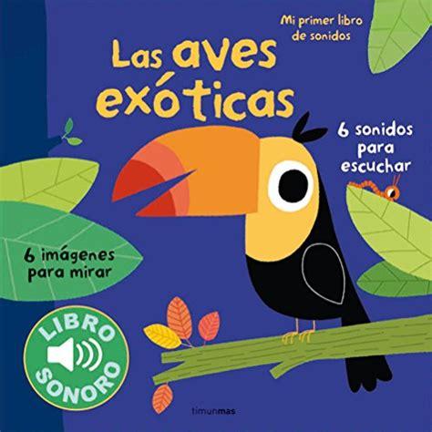 las aves ex 243 ticas mi primer libro de sonidos env 237 o gratis 780 00 en mercado libre