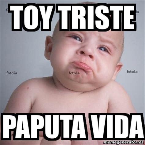 imagenes de memes tristes meme personalizado toy triste paputa vida 5072475