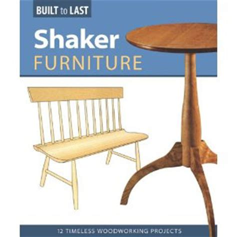 Shaker Furniture Plans by Shaker Furniture 12 Timeless Woodworking Projects