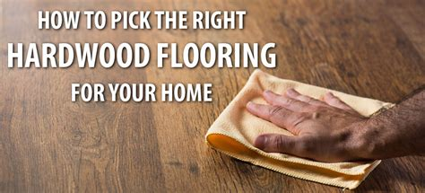 how to the right hardwood flooring for your home