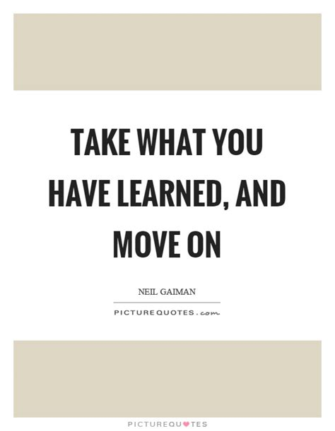 I Learned Today That The Move To 2 by Take What You Learned And Move On Picture Quotes