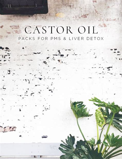 Liver Detox How To Use Castor by How To Make Use Castor Packs For Liver Detox Pms