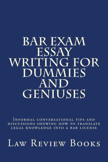 How To Write An Essay For Dummies by Bar Essay Writing For Dummies And Geniuses Informal Conversational Tips And Discussions