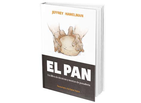libro the man on the el pan de jeffrey hamelman libros con miga