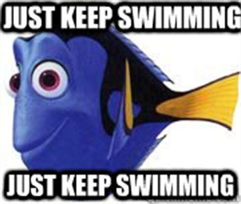 Just Keep Swimming Meme - just keep swimming just keep swimming just keep swimming