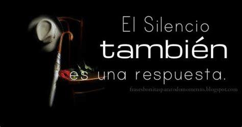 el silencio de las 8422621630 frases bonitas para todo momento el silencio tambi 233 n es una respuesta