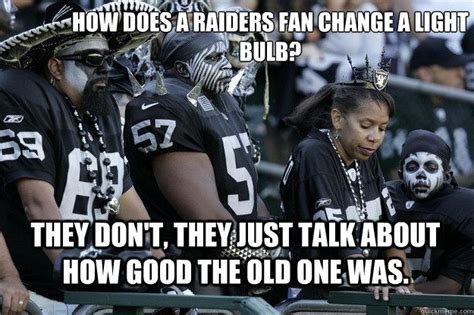 Raiders Fans Memes - 15 raider memes that are accurate as hell the denver