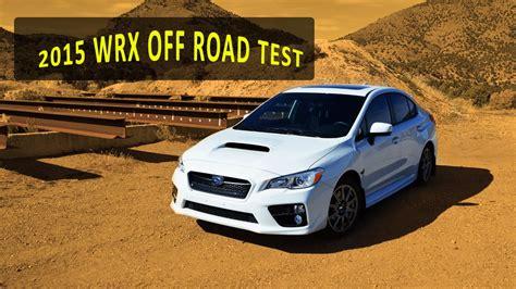 subaru wrx offroad 2015 subaru wrx road review eureka
