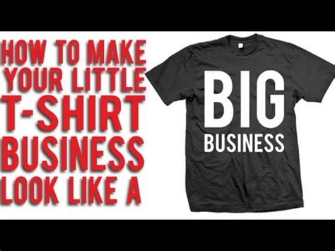 How To Make Tshirt how to make your t shirt business look like a big