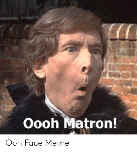 oooh matron ooh face meme meme  meme