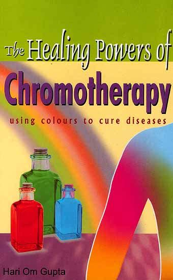alternative healing through chromotherapy a guide to how color therapy can energize your books chromotherapy