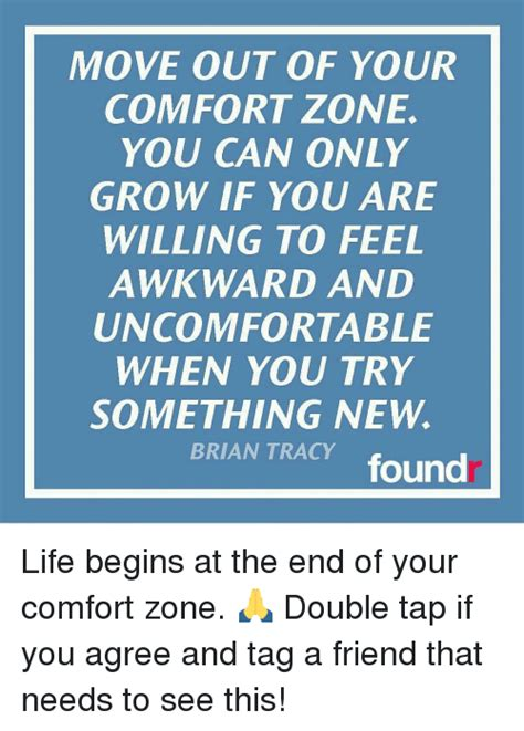 move out of your comfort move out of your comfort zone you can only grow if you are