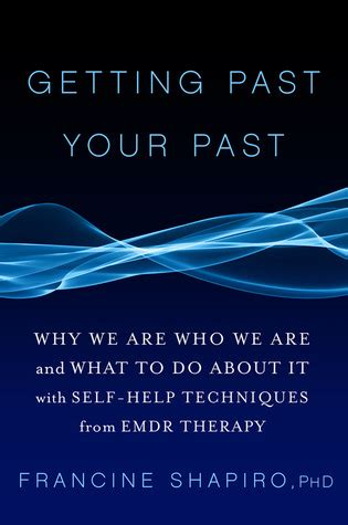 getting past your past take of your with self help techniques from emdr therapy getting past your past take of your with