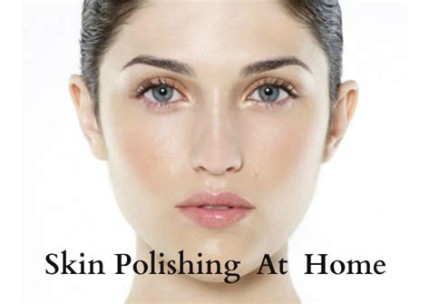 Per Protect Skin To Arrive Looking As Fab As Your Destination Fashiontribes Travel by How To Do Skin Polishing At Home Best Recipes