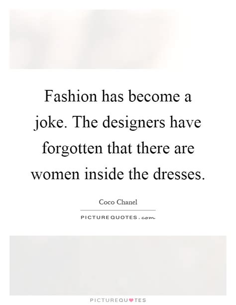 Fashion Quotes From The Designers by Fashion Has Become A Joke The Designers Forgotten