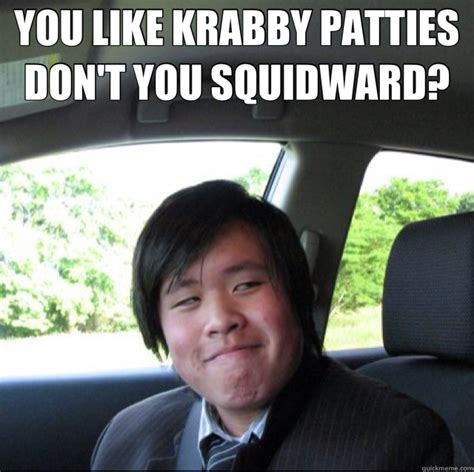 You Like Krabby Patties Meme - you like krabby patties don t you squidward misc