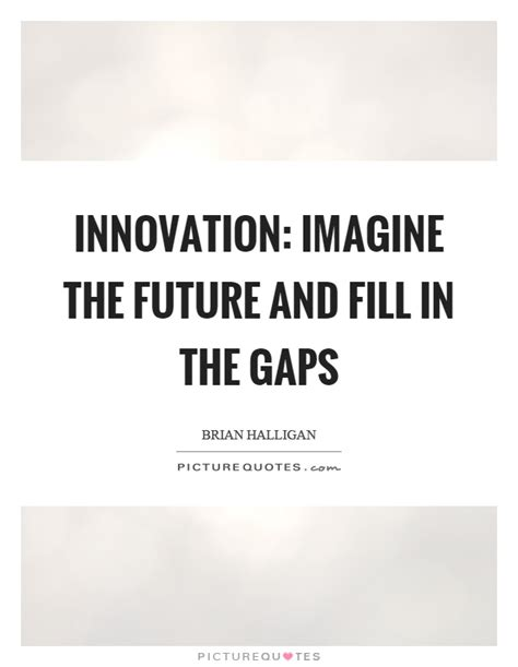 innovation and the future innovation imagine the future and fill in the gaps
