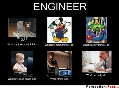 mechanical engineering student what think i do what engineer what think i do what i really do perception vs fact